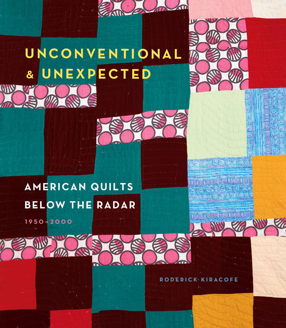 Unconventional & Unexpected: American Quilts Below the Radar